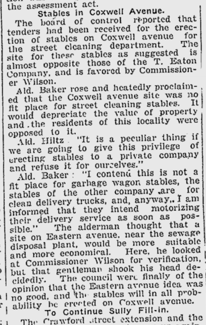 The Board of Control had now received tenders for the Coxwell Stable project. Residents were worried about depreciation of the value of their homes. Ald. Hiltz (soon to become Mayor Hiltz) brought up the Eaton's stable right across the street. The issue now was that the City wagons hauled garbage (though it wasn't dumped on Coxwell) while Eaton's wagons were clean. Eaton's was switching to motorized trucks but like the City, continued to use horses as well for years. Toronto World, Feb. 4, 1920