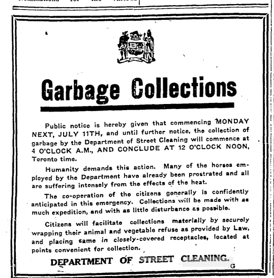 In the summer of 1921 there was a heat wave. The horses suffered and collapsed. To save them, the City collected garbage in the morning, starting at 4 a.m. Toronto Star, July 8, 1921